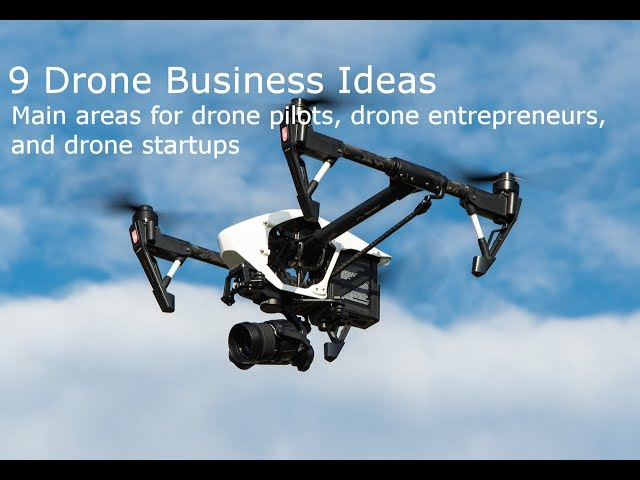 9 Essential Drone Business Ideas For Drone Pilots, Entrepreneurs, Startups