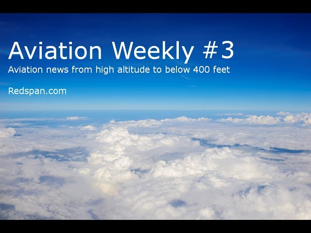 Aviation Weekly #3. News From High Altitude To Below 400′ – Drones & General Aviation