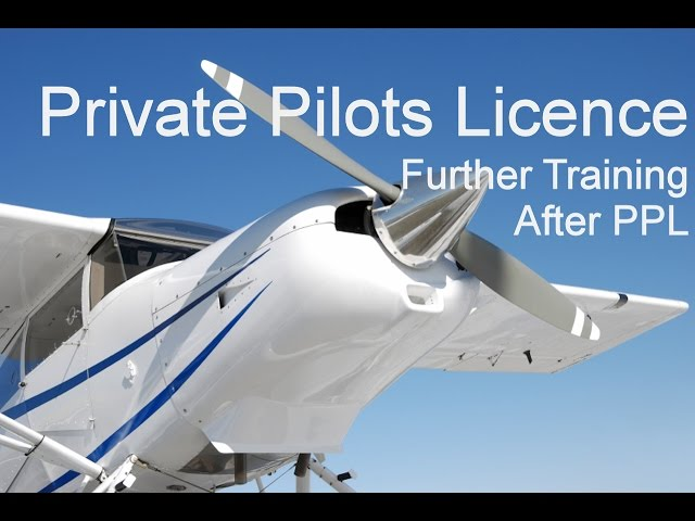 Private Pilots Licence – Further Flight Training After Obtaining A PPL