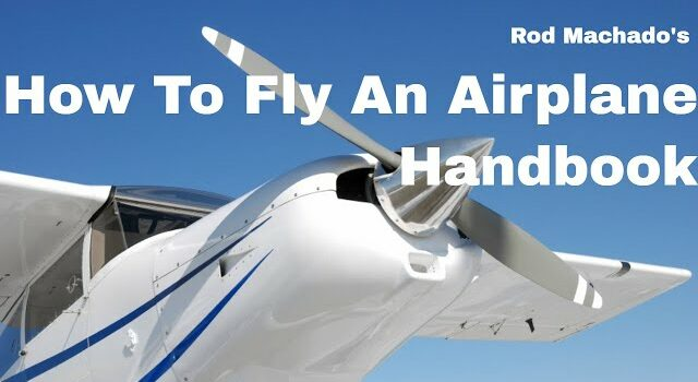 Rod Machado's How To Fly An Airplane Handbook For Private Pilots, PPL